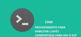 LINUX-PROCEDIMIENTO PARA HABILITAR LLAVES COMPARTIDAS PARA SSH O SCP